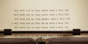 all work and no play makes jack a very dull boy